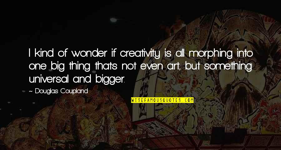 Spread The Joy Quotes By Douglas Coupland: I kind of wonder if creativity is all
