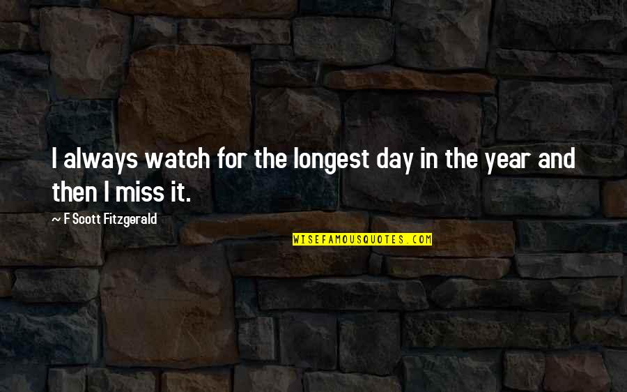 Spread The Joy Quotes By F Scott Fitzgerald: I always watch for the longest day in