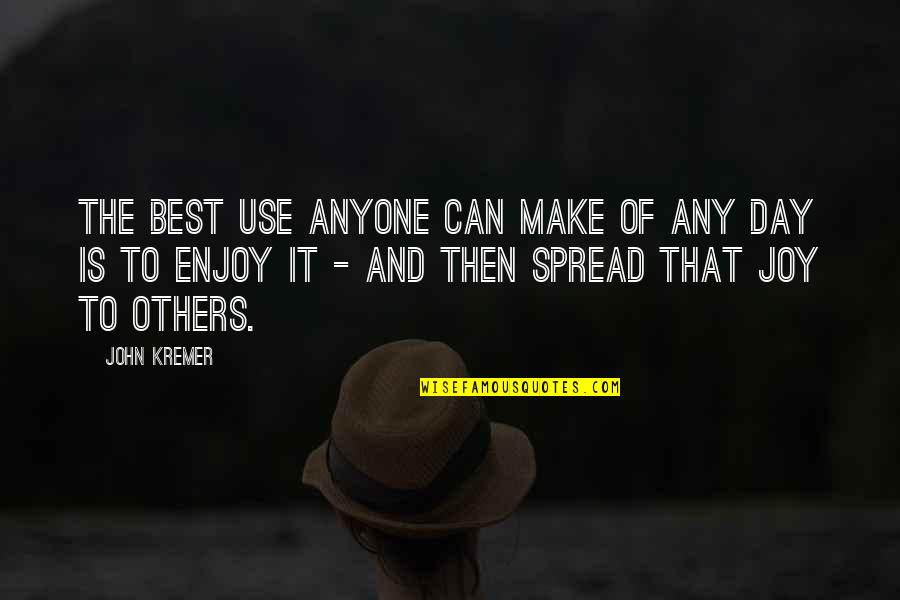 Spread The Joy Quotes By John Kremer: The best use anyone can make of any