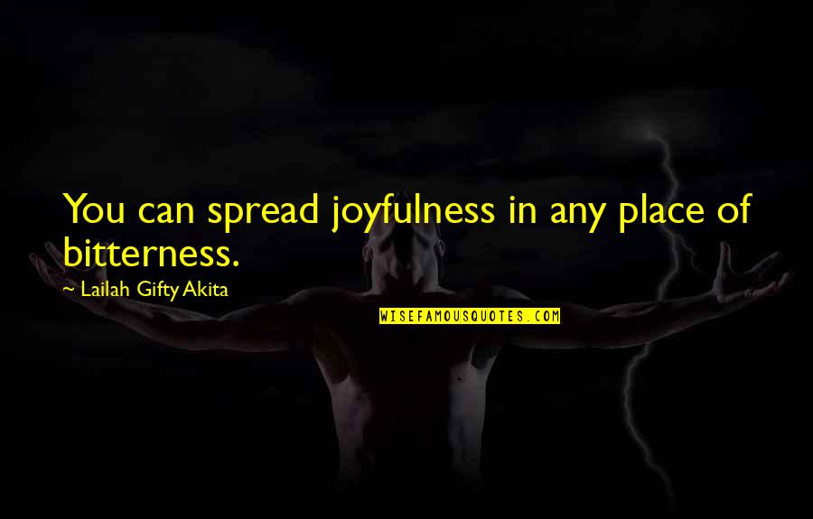 Spread The Joy Quotes By Lailah Gifty Akita: You can spread joyfulness in any place of