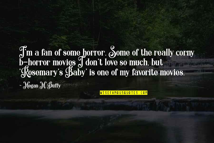 Spread The Joy Quotes By Megan M. Duffy: I'm a fan of some horror. Some of