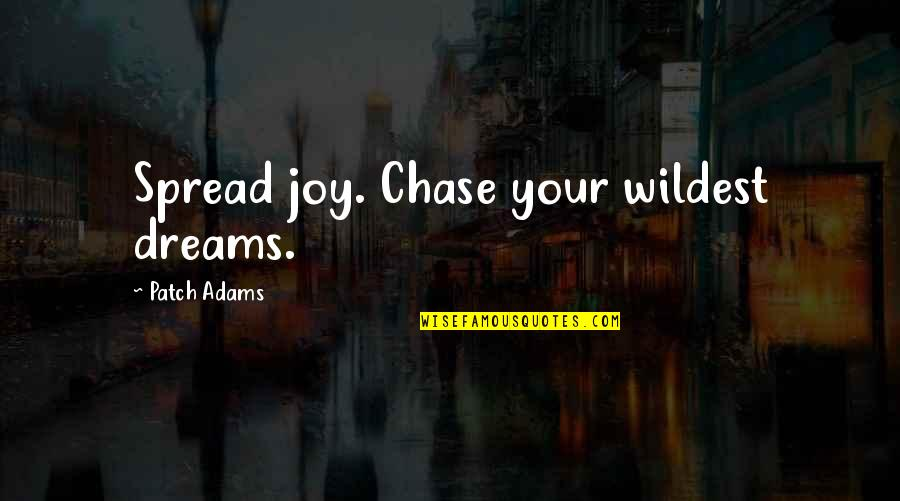 Spread The Joy Quotes By Patch Adams: Spread joy. Chase your wildest dreams.
