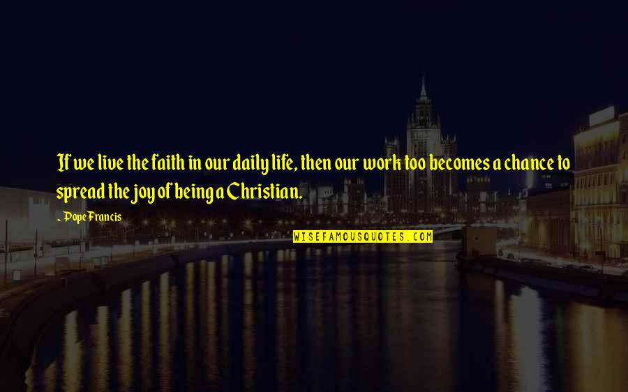 Spread The Joy Quotes By Pope Francis: If we live the faith in our daily