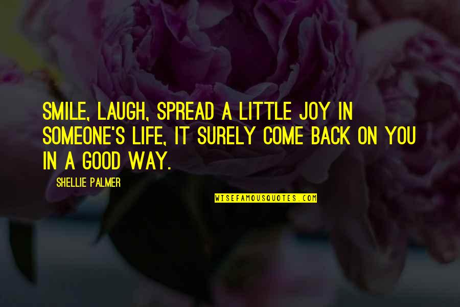 Spread The Joy Quotes By Shellie Palmer: Smile, laugh, spread a little joy in someone's