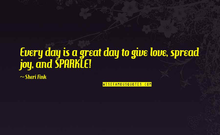Spread The Joy Quotes By Sheri Fink: Every day is a great day to give