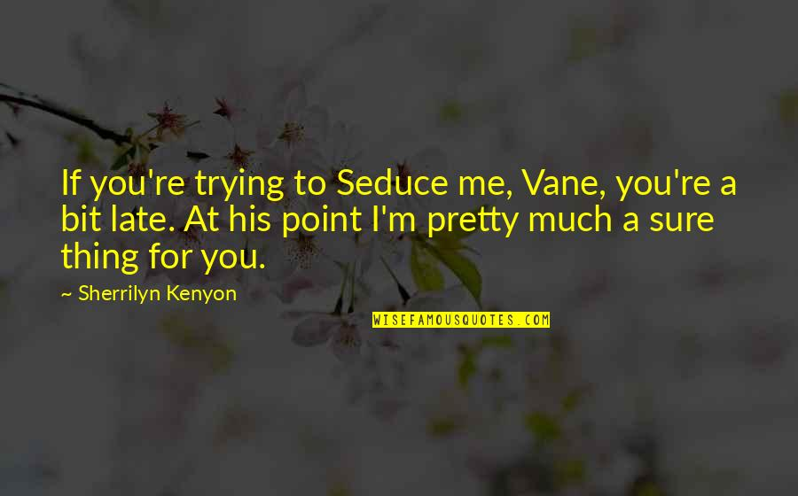 Spread The Joy Quotes By Sherrilyn Kenyon: If you're trying to Seduce me, Vane, you're