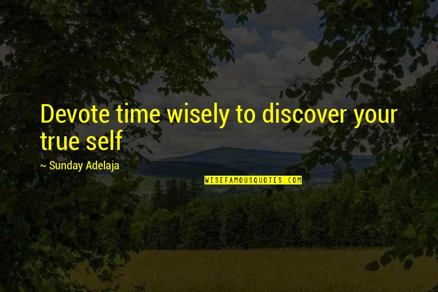 Spread The Joy Quotes By Sunday Adelaja: Devote time wisely to discover your true self