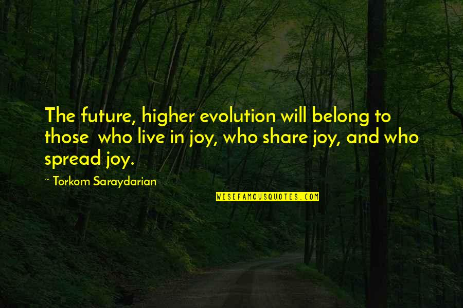 Spread The Joy Quotes By Torkom Saraydarian: The future, higher evolution will belong to those