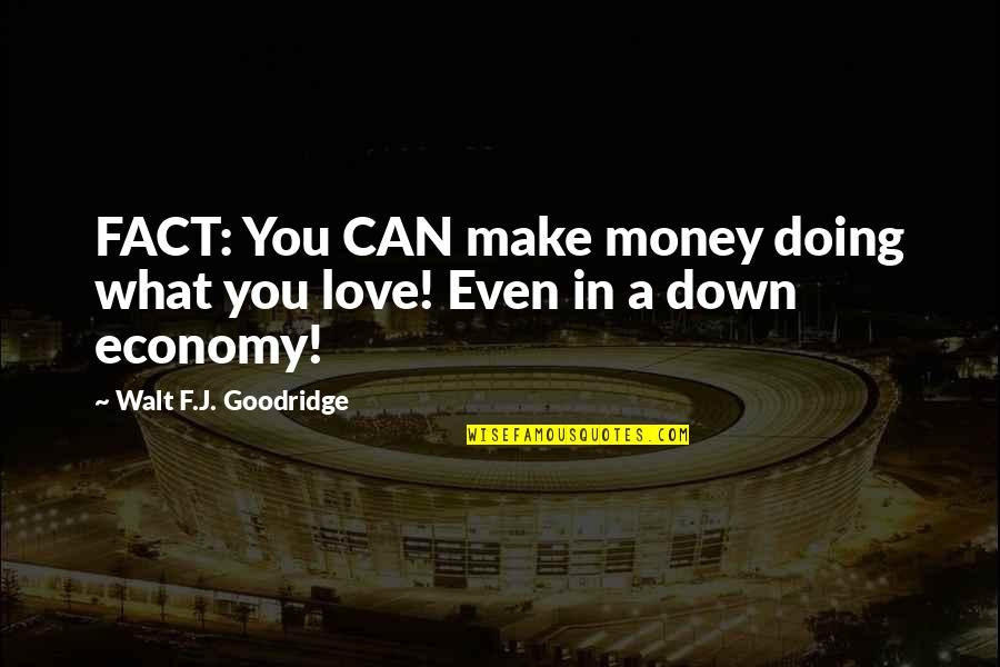 Spread The Joy Quotes By Walt F.J. Goodridge: FACT: You CAN make money doing what you