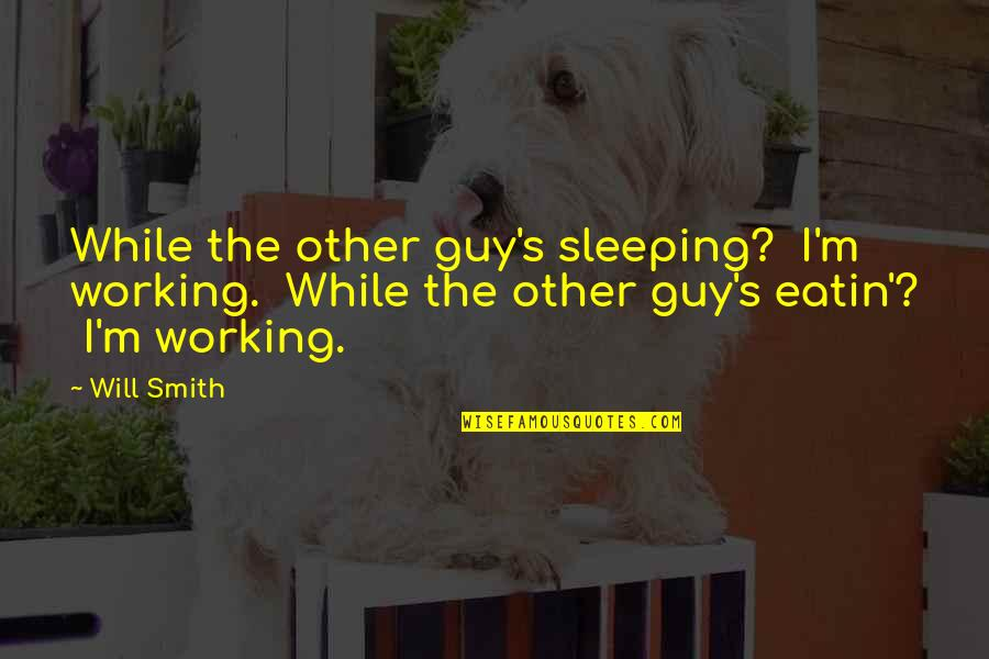Spread The Joy Quotes By Will Smith: While the other guy's sleeping? I'm working. While