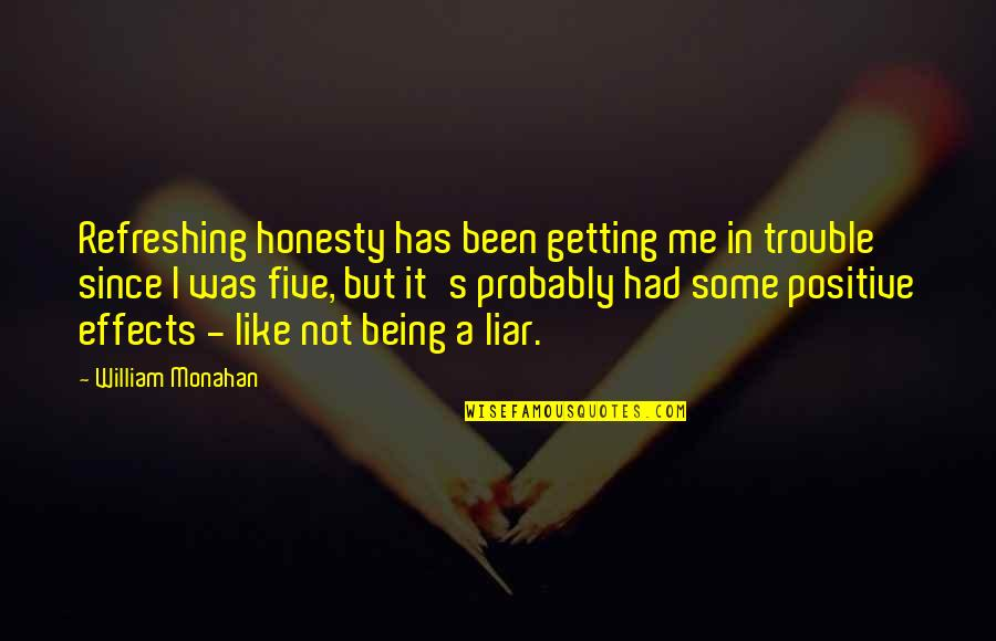 Spread Your Legs Quotes By William Monahan Refreshing Honesty Has Been Getting Me In Trouble