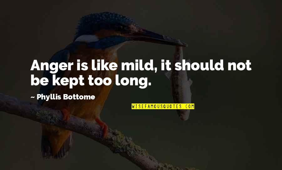 Spreaders Quotes By Phyllis Bottome: Anger is like mild, it should not be