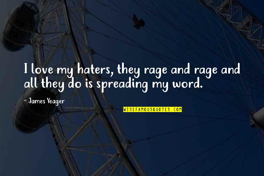 Spreading Hate Quotes By James Yeager: I love my haters, they rage and rage