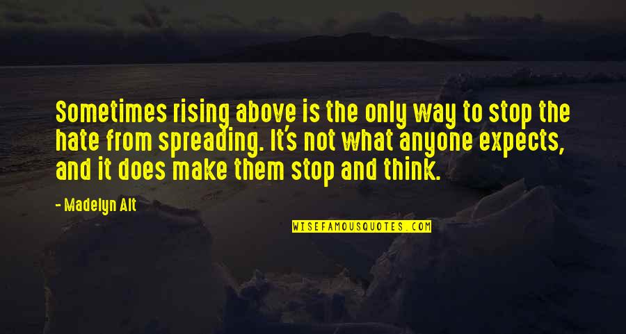 Spreading Hate Quotes By Madelyn Alt: Sometimes rising above is the only way to
