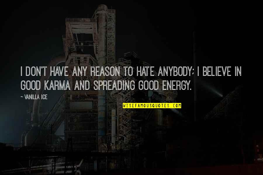 Spreading Hate Quotes By Vanilla Ice: I don't have any reason to hate anybody;