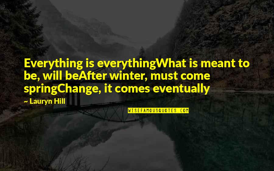 Spring And Change Quotes By Lauryn Hill: Everything is everythingWhat is meant to be, will