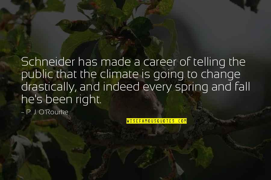 Spring And Change Quotes By P. J. O'Rourke: Schneider has made a career of telling the