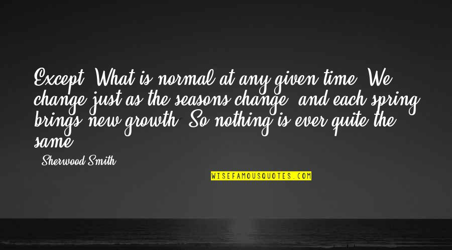 Spring And Change Quotes By Sherwood Smith: Except. What is normal at any given time?