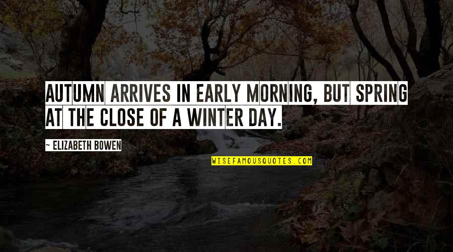 Spring Arrives Quotes By Elizabeth Bowen: Autumn arrives in early morning, but spring at