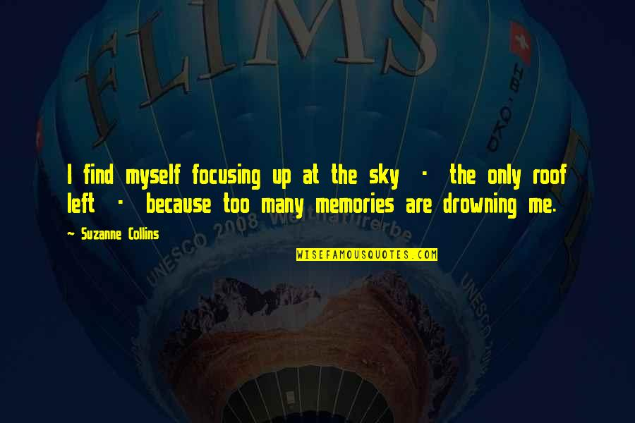Spring Arrives Quotes By Suzanne Collins: I find myself focusing up at the sky