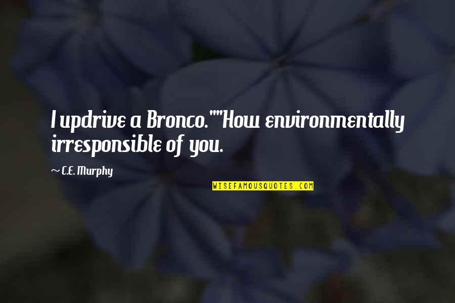 "Spring Break Over Quotes By C.E. Murphy: I updrive a Bronco.""""How environmentally irresponsible of you."