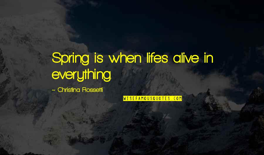 Spring Break Over Quotes By Christina Rossetti: Spring is when life's alive in everything.