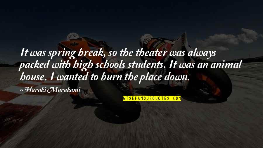 Spring Break Over Quotes By Haruki Murakami: It was spring break, so the theater was