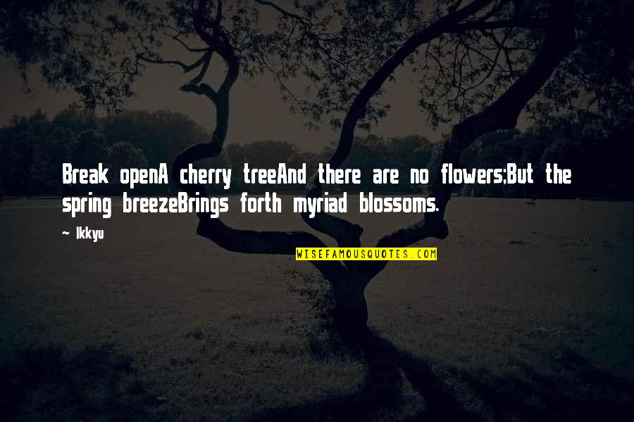 Spring Break Over Quotes By Ikkyu: Break openA cherry treeAnd there are no flowers;But