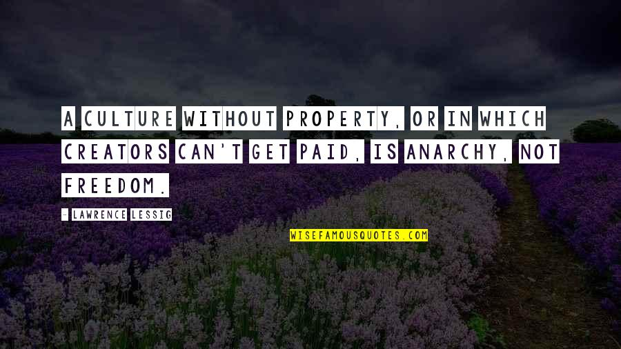 Spring Break Tumblr Quotes By Lawrence Lessig: A culture without property, or in which creators