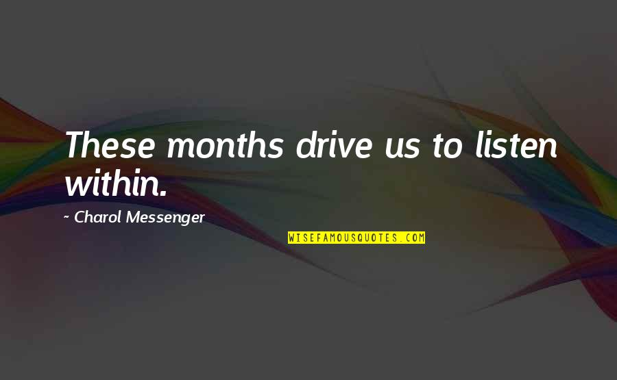 Spring Days Quotes By Charol Messenger: These months drive us to listen within.
