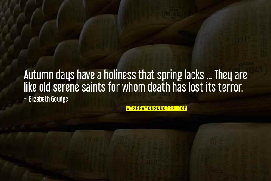Spring Days Quotes By Elizabeth Goudge: Autumn days have a holiness that spring lacks