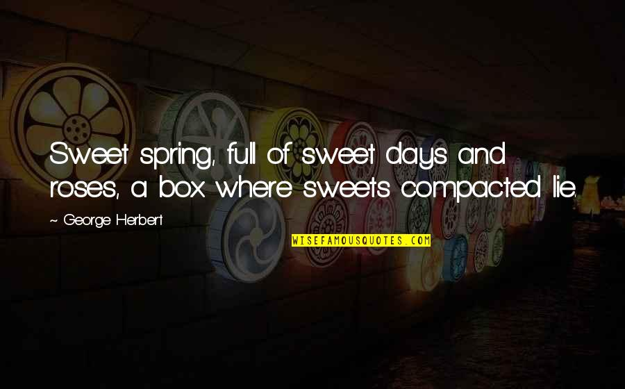 Spring Days Quotes By George Herbert: Sweet spring, full of sweet days and roses,