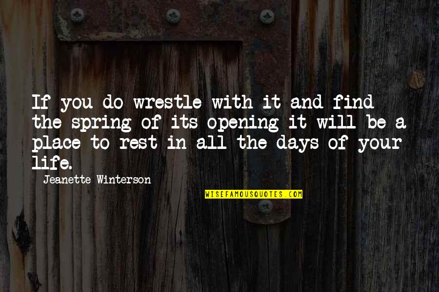 Spring Days Quotes By Jeanette Winterson: If you do wrestle with it and find
