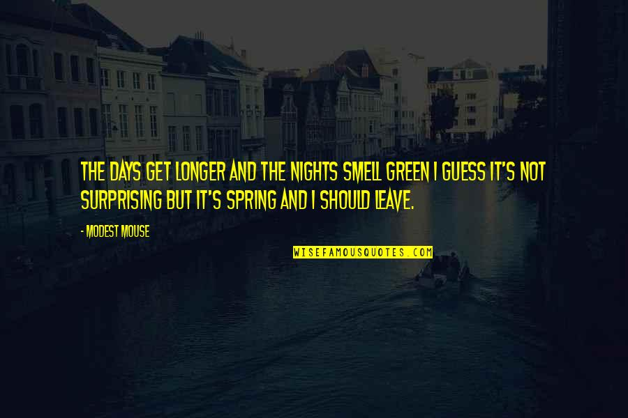 Spring Days Quotes By Modest Mouse: The days get longer and the nights smell
