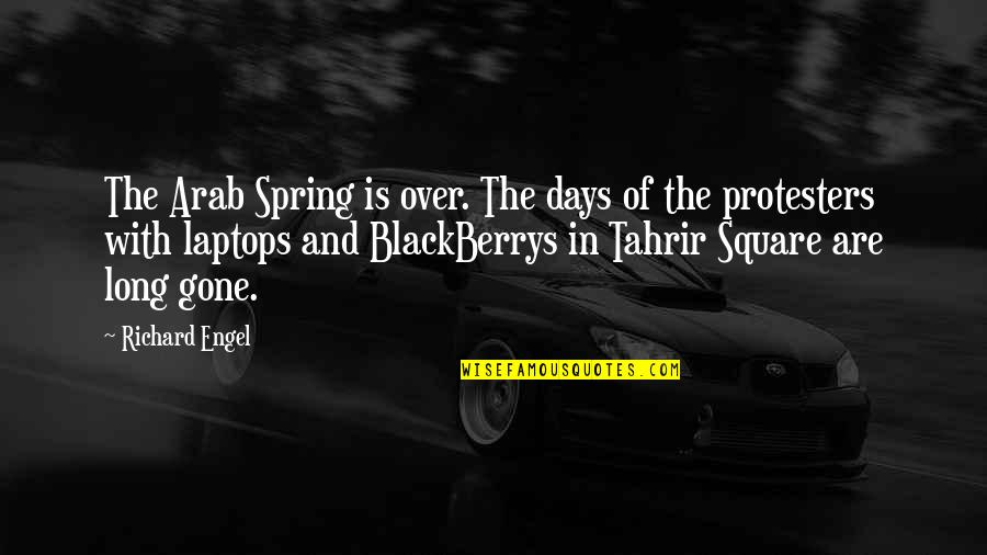 Spring Days Quotes By Richard Engel: The Arab Spring is over. The days of