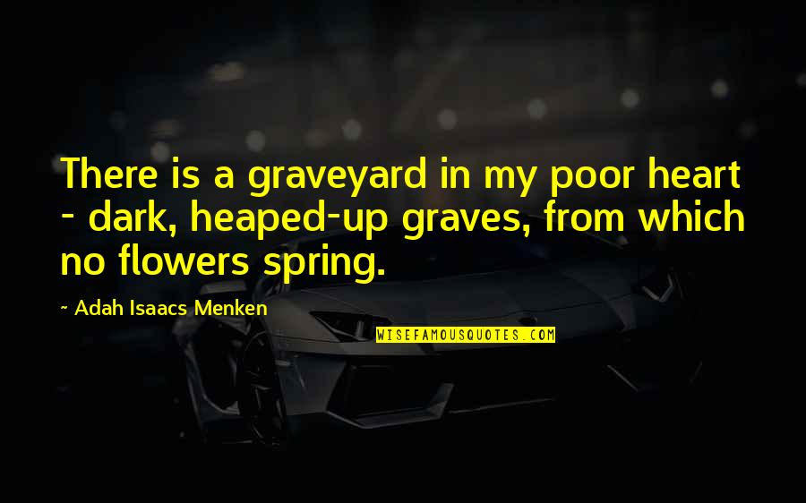 Spring Flowers Quotes By Adah Isaacs Menken: There is a graveyard in my poor heart