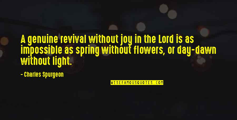 Spring Flowers Quotes By Charles Spurgeon: A genuine revival without joy in the Lord