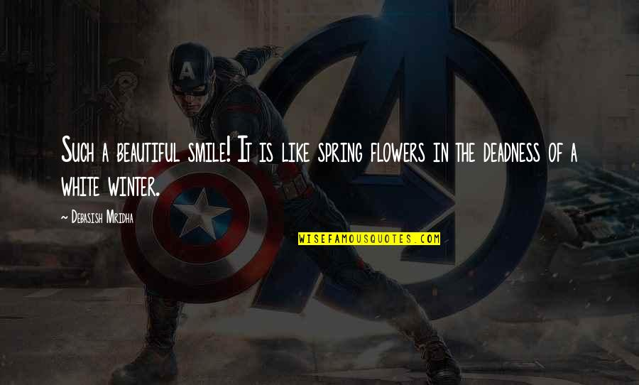 Spring Flowers Quotes By Debasish Mridha: Such a beautiful smile! It is like spring