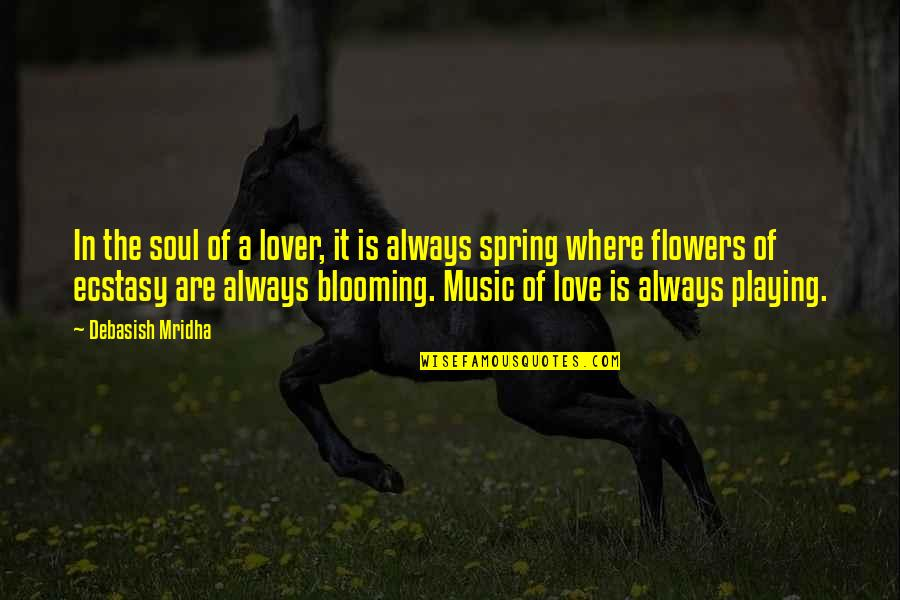 Spring Flowers Quotes By Debasish Mridha: In the soul of a lover, it is