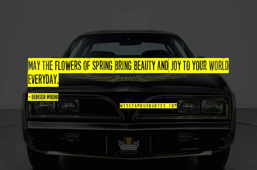 Spring Flowers Quotes By Debasish Mridha: May the flowers of spring bring beauty and