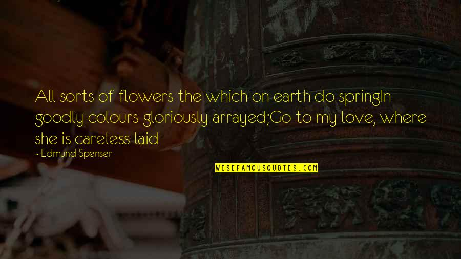 Spring Flowers Quotes By Edmund Spenser: All sorts of flowers the which on earth