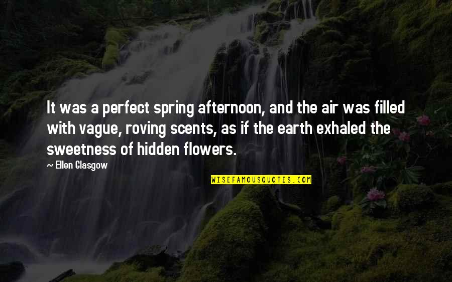 Spring Flowers Quotes By Ellen Glasgow: It was a perfect spring afternoon, and the