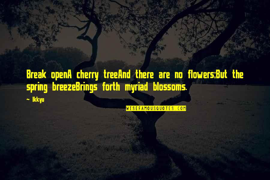 Spring Flowers Quotes By Ikkyu: Break openA cherry treeAnd there are no flowers;But