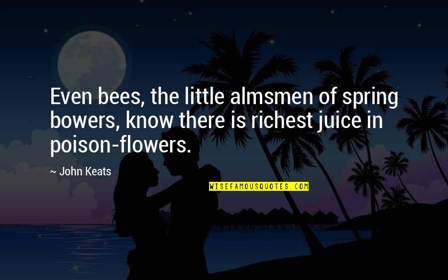 Spring Flowers Quotes By John Keats: Even bees, the little almsmen of spring bowers,