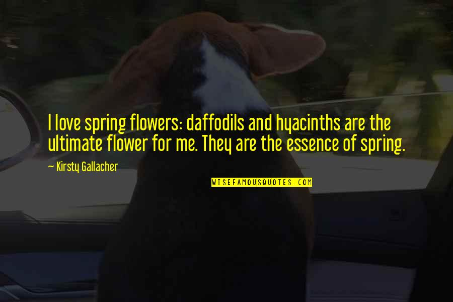 Spring Flowers Quotes By Kirsty Gallacher: I love spring flowers: daffodils and hyacinths are