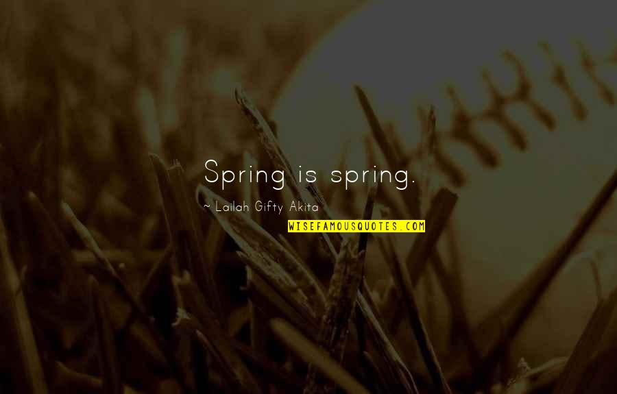 Spring Flowers Quotes By Lailah Gifty Akita: Spring is spring.