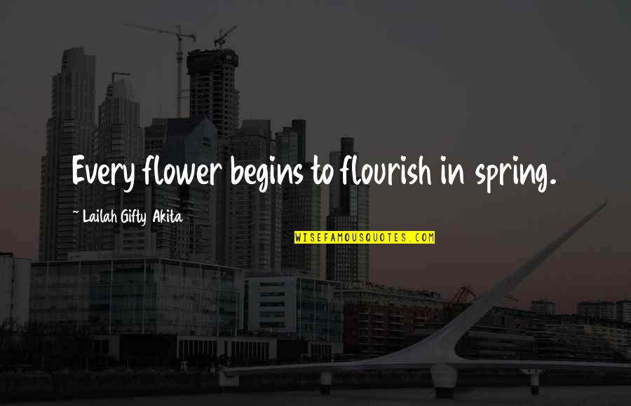 Spring Flowers Quotes By Lailah Gifty Akita: Every flower begins to flourish in spring.