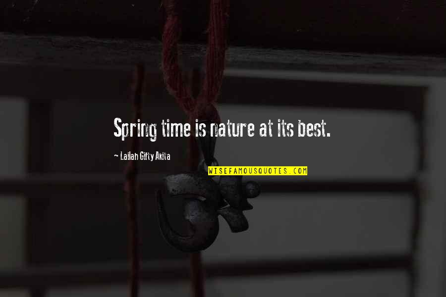 Spring Flowers Quotes By Lailah Gifty Akita: Spring time is nature at its best.