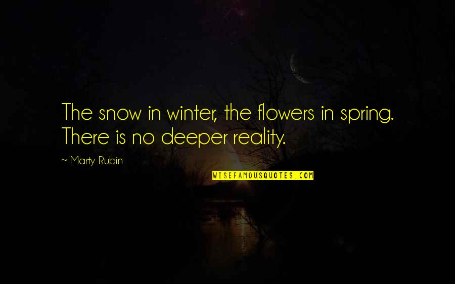 Spring Flowers Quotes By Marty Rubin: The snow in winter, the flowers in spring.