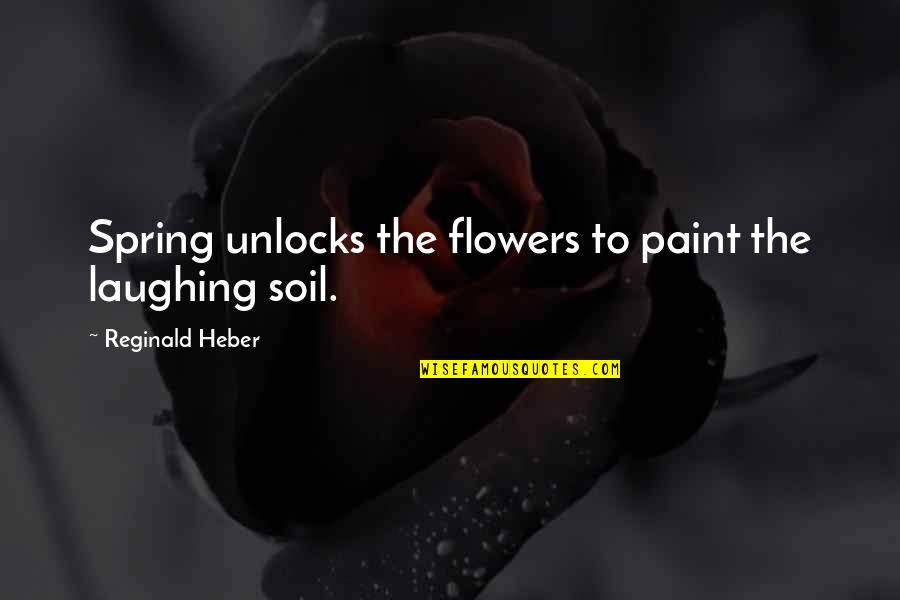 Spring Flowers Quotes By Reginald Heber: Spring unlocks the flowers to paint the laughing